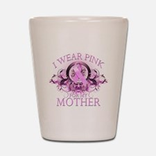 I Wear Pink for my Mother (fl Shot Glass