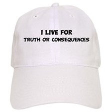Live For TRUTH OR CONSEQUENCE Baseball Cap