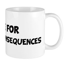 Live For TRUTH OR CONSEQUENCE Mug
