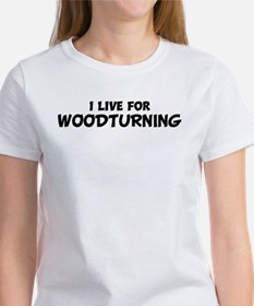 Live For WOODTURNING Tee