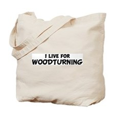 Live For WOODTURNING Tote Bag