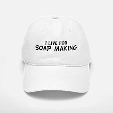 Live For SOAP MAKING Baseball Baseball Cap