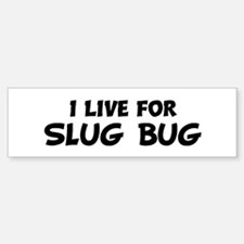Live For SLUG BUG Bumper Bumper Bumper Sticker