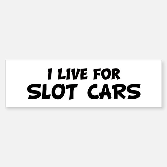 Live For SLOT CARS Bumper Bumper Bumper Sticker