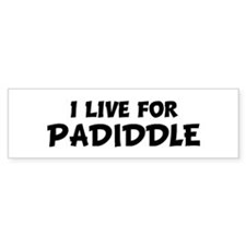 Live For PADIDDLE Bumper Bumper Sticker