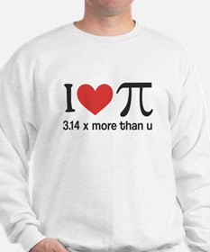 I heart pi 3.14 x more than u Sweatshirt