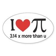 I heart pi 3.14 x more than u Decal