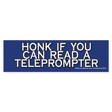 Honk if you can read a teleprompter bumper sticker
