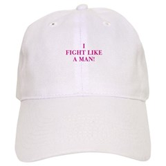 I Fight Like A Man! Baseball Cap