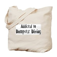 Addicted to Dumpster Diving Tote Bag