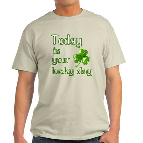 Today is your lucky day Light T-Shirt