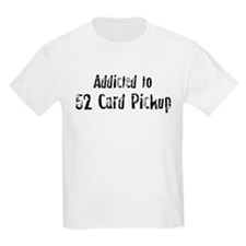 Addicted to 52 Card Pickup Kids T-Shirt