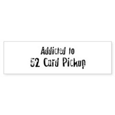 Addicted to 52 Card Pickup Bumper Bumper Sticker
