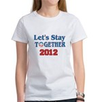 Let's Stay Together 2012 Women's T-Shirt