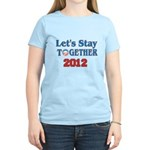 Let's Stay Together 2012 Women's Light T-Shirt