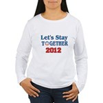 Let's Stay Together 2012 Women's Long Sleeve T-Shi