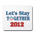 Let's Stay Together 2012 Mousepad