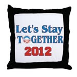 Let's Stay Together 2012 Throw Pillow