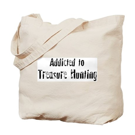 Addicted to Treasure Hunting Tote Bag