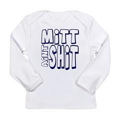 Mitt Ain't Shit! Long Sleeve Infant T-Shirt