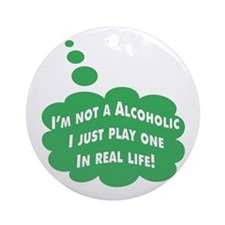 I'm Not A alcoholic / Ornament (Round)