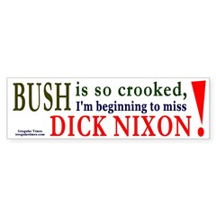 Bush makes me miss Nixon Bumper Bumper Sticker