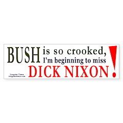 Bush makes me miss Nixon Bumper Bumper Sticker