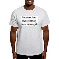 """My Other Shirt"" Ash Grey T-Shirt"