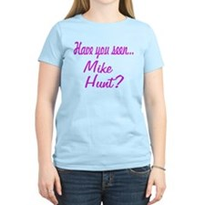 Have you seen Mike Hunt? T-Shirt