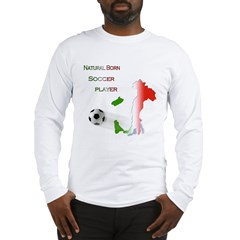 Natural born soccer player Long Sleeve T-Shirt