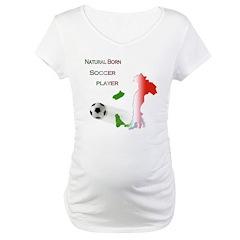 Natural born soccer player Maternity T-Shirt
