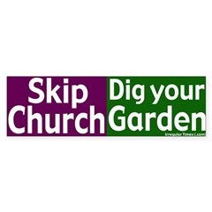 Skip Church, Dig a Garden Bumper Bumper Sticker