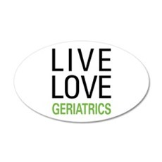 Live Love Geriatrics 20x12 Oval Wall Decal