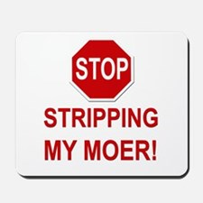 Stop Stripping My Moer Mousepad