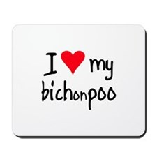 I LOVE MY Bichonpoo Mousepad
