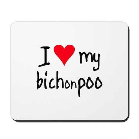 I LOVE MY Bichonpoo Mousepad