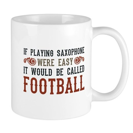 If Playing Saxophone Were Easy Mug