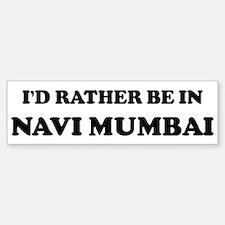 Rather be in Navi Mumbai Bumper Bumper Bumper Sticker