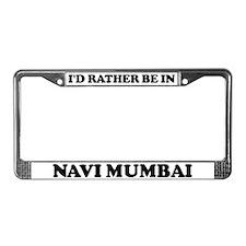 Rather be in Navi Mumbai License Plate Frame