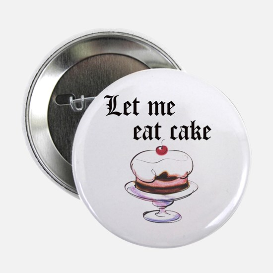 "LET ME EAT CAKE 2.25"" Button"