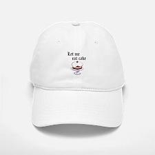 LET ME EAT CAKE Baseball Baseball Cap