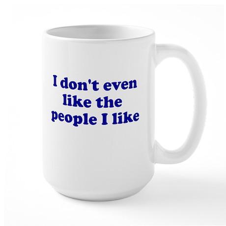 I Don't Even Like People I Li Large Mug