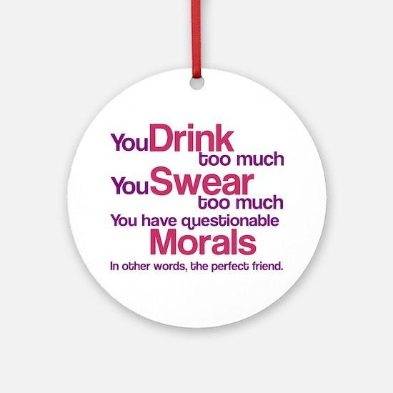 Drink Swear Morals Friend Ornament (Round)