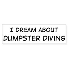 Dream about: Dumpster Diving Bumper Bumper Sticker