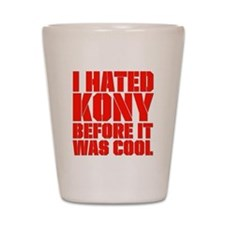 I Hated Kony Before It Was Cool Shot Glass