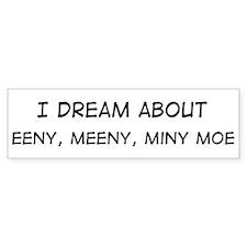 Dream about: Eeny, Meeny, Min Bumper Bumper Sticker