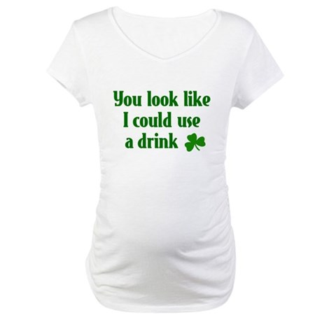 You Look Like I Could Drink Maternity T-Shirt