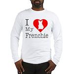 I Love My Frenchie Long Sleeve T-Shirt