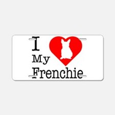 I Love My Frenchie Aluminum License Plate