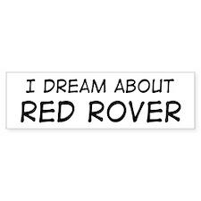Dream about: Red Rover Bumper Bumper Sticker